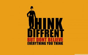 everything,dont believe,Think different but,you think